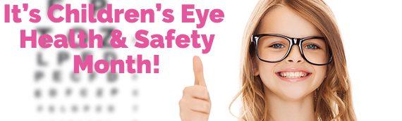 It's Children's Eye Health & Safety Month!