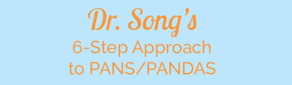 Dr. Song's 6-Step Approach to PANS/PANDAS