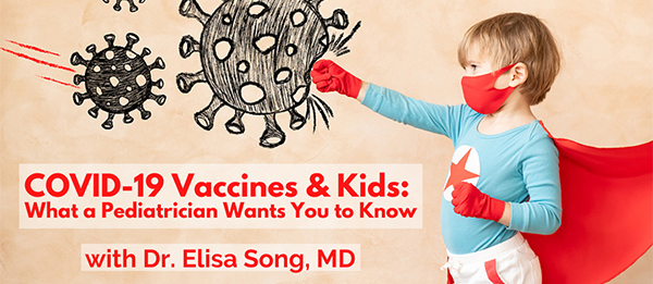 COVID-19 Vaccine & Kids: What a Pediatrician Wants You to Know